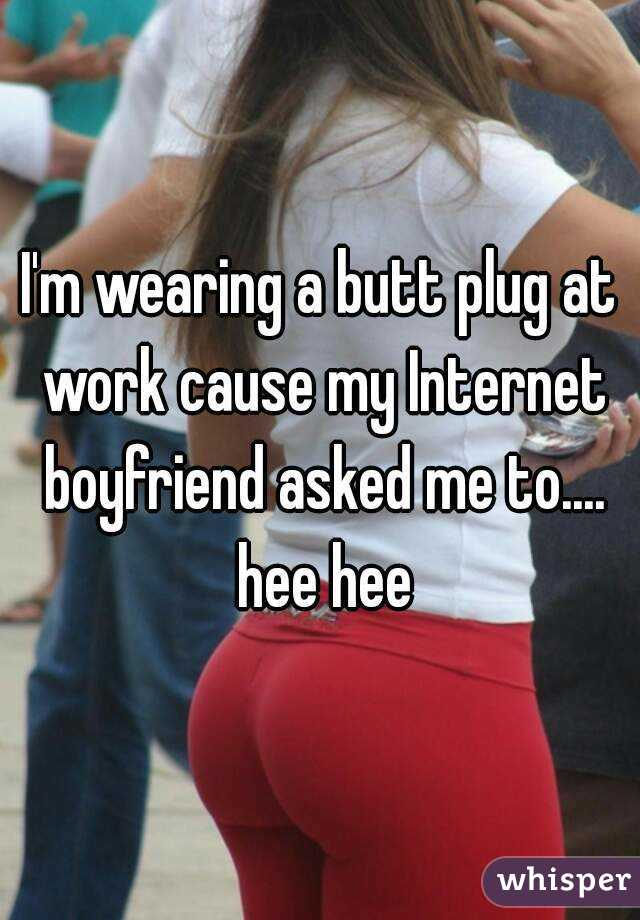 Wearing a butt plug to work